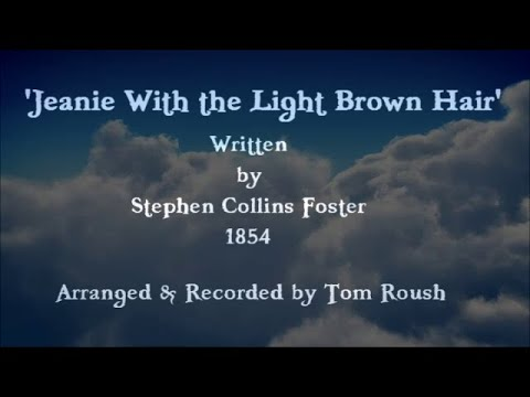 Stephen Foster's 'Jeanie With the Light Brown Hair' - 1854 - Performed by Tom Roush